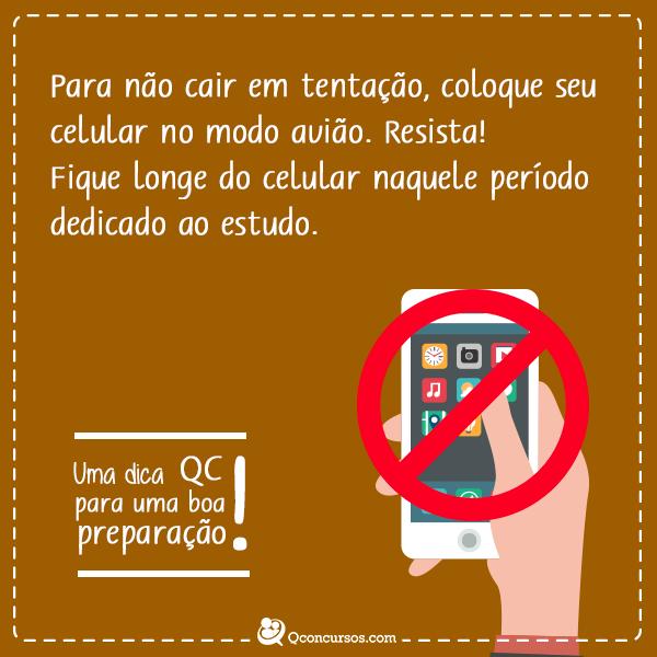 Para não cair em tentação, coloque seu celular em modo avião, Resista! Fique longe do celular naquele periodo dedicado ao estudo.