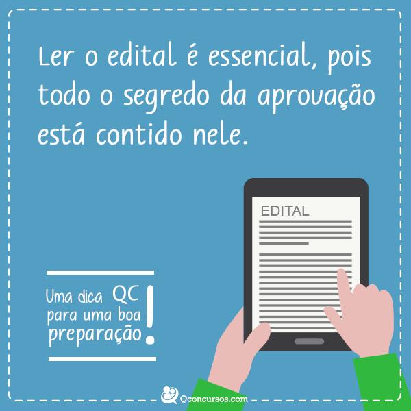 Ler o edital é essencial, pois todo o segredo da aprovação está contido nele.