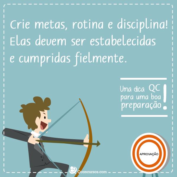 Crie metas, rotina e disciplina! Elas devem ser estabelecidas e cumpridas fielmente.